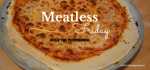 Meatless Friday hold the pepperoni