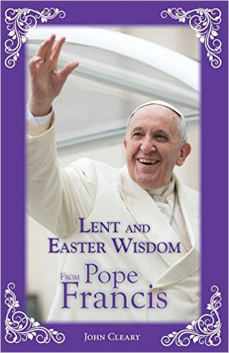 lent and easter wisdom from pope francis