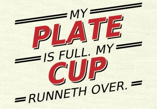 """My plate is full. My cup runneth over."" by Barb Szyszkiewicz (Franciscanmom.com)"
